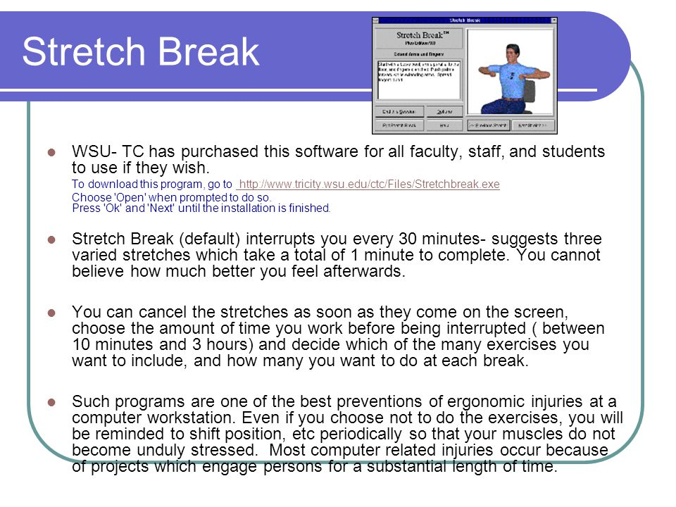 Stretch Break WSU- TC has purchased this software for all faculty, staff, and students to use if they wish.