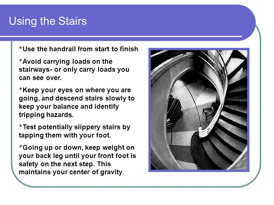 Using the Stairs Use the handrail from start to finish