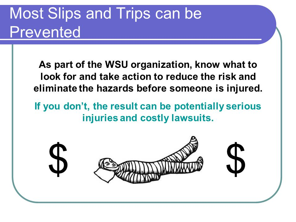 Most Slips and Trips can be Prevented