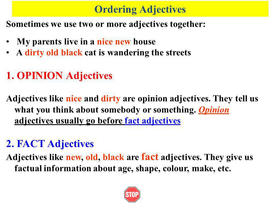 Ordering Adjectives 1. OPINION Adjectives 2. FACT Adjectives