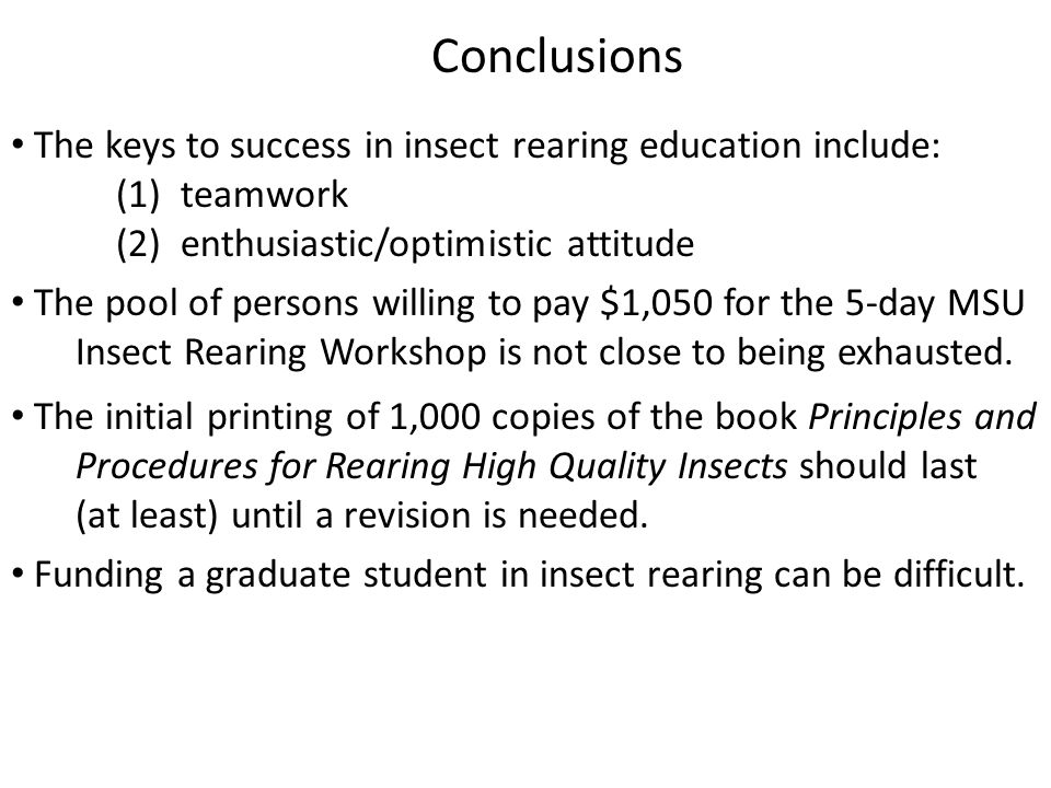 Conclusions The keys to success in insect rearing education include: (1) teamwork (2) enthusiastic/optimistic attitude.