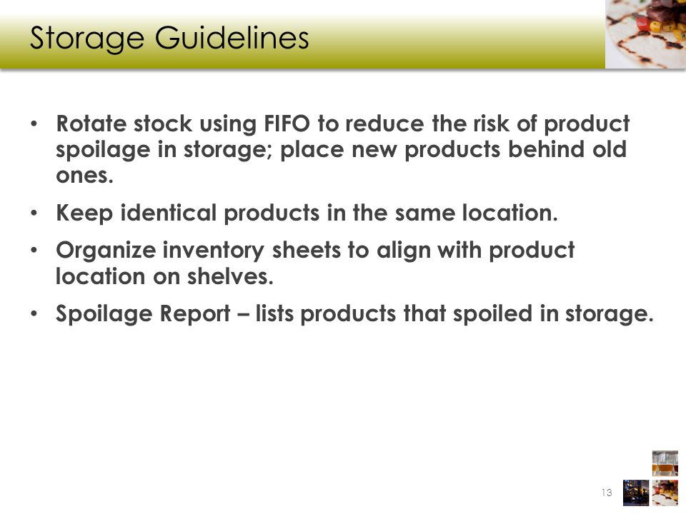 Storage Guidelines Rotate stock using FIFO to reduce the risk of product spoilage in storage; place new products behind old ones.