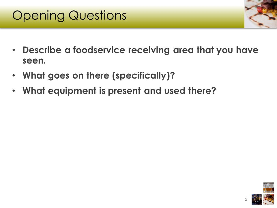 Opening Questions Describe a foodservice receiving area that you have seen. What goes on there (specifically)