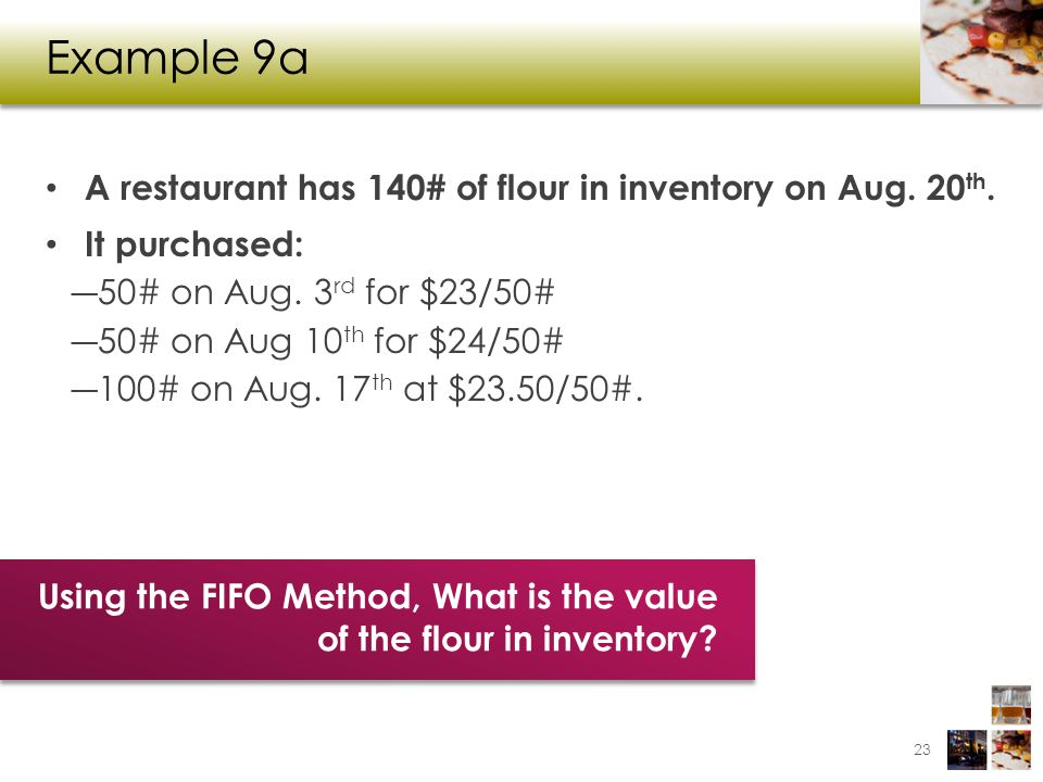Example 9a A restaurant has 140# of flour in inventory on Aug. 20th.