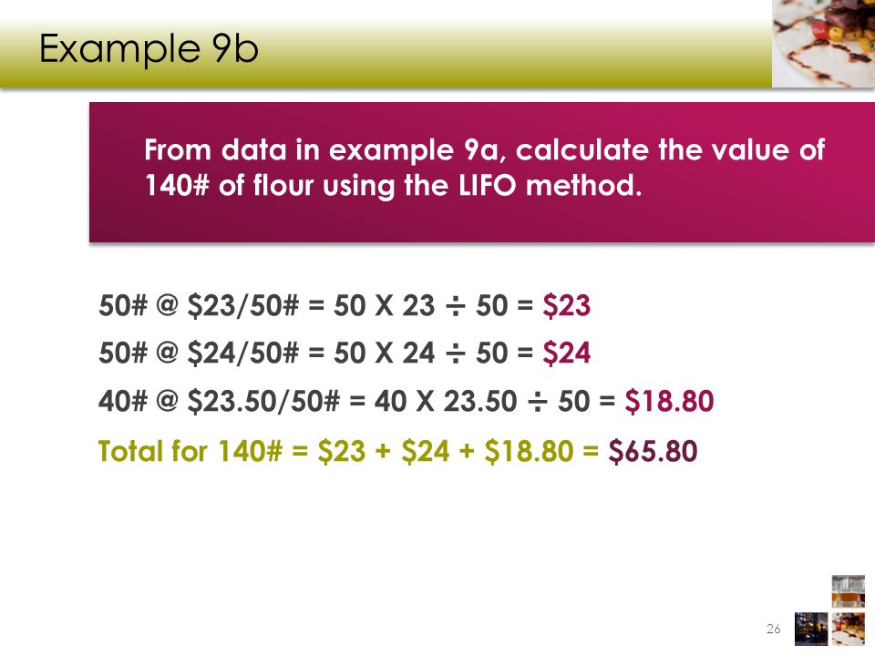 Example 9b From data in example 9a, calculate the value of 140# of flour using the LIFO method.