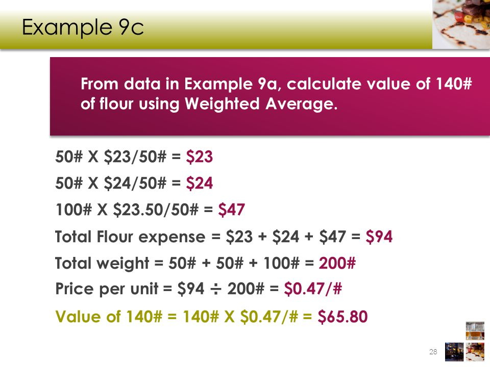 Example 9c From data in Example 9a, calculate value of 140# of flour using Weighted Average.
