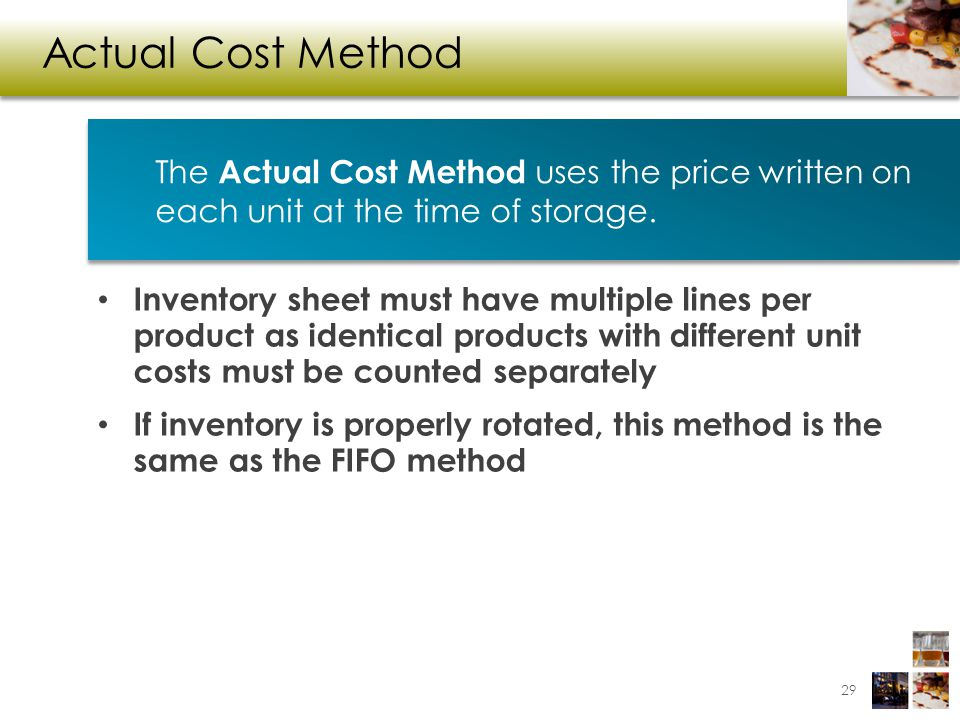 Actual Cost Method The Actual Cost Method uses the price written on each unit at the time of storage.