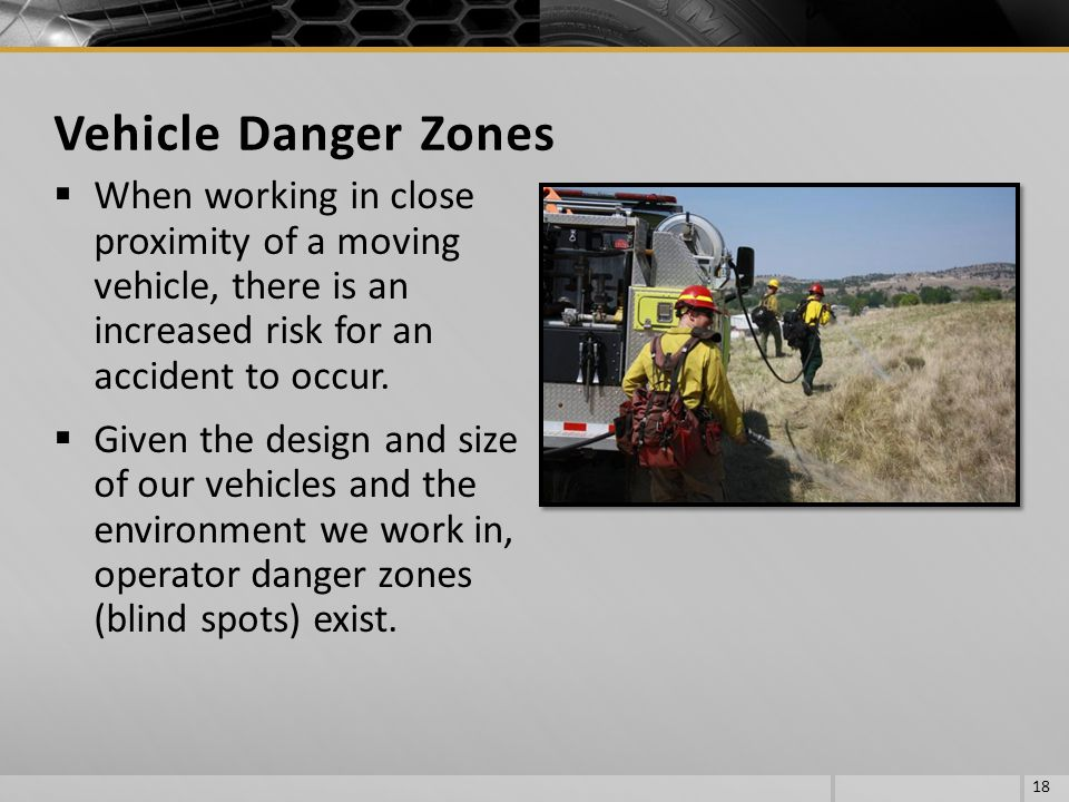 Vehicle Danger Zones When working in close proximity of a moving vehicle, there is an increased risk for an accident to occur.