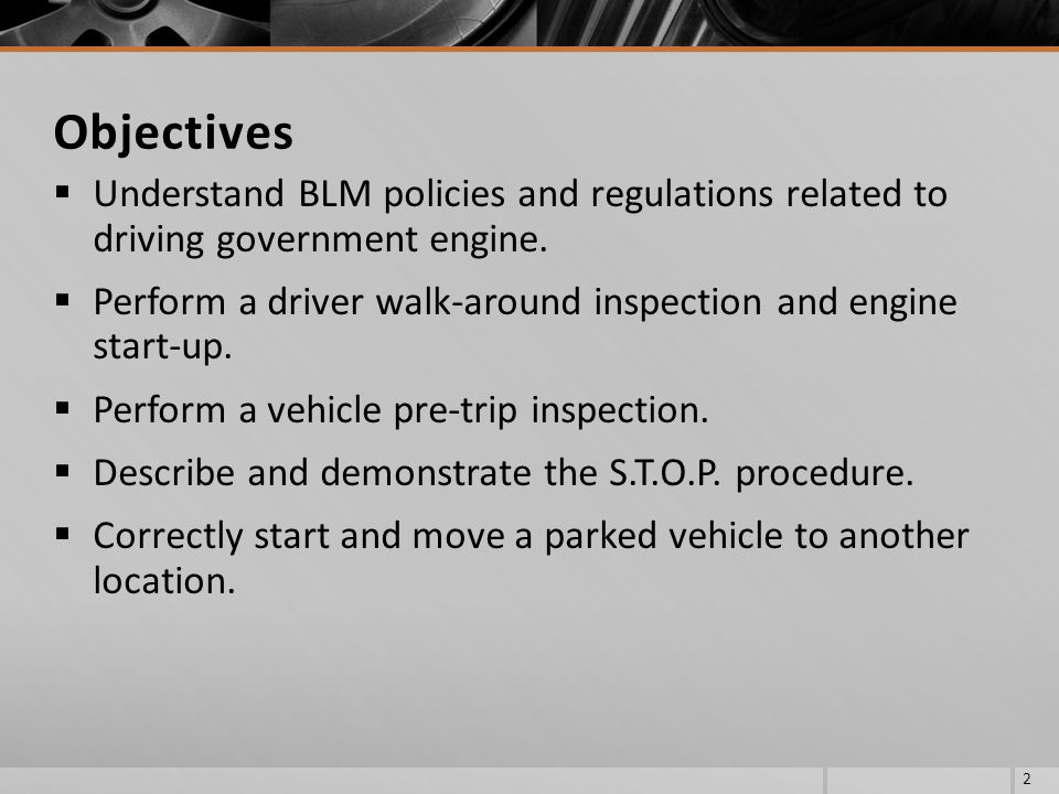 Objectives Understand BLM policies and regulations related to driving government engine.