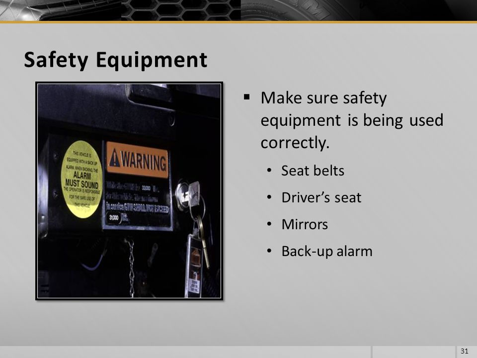 Safety Equipment Make sure safety equipment is being used correctly.