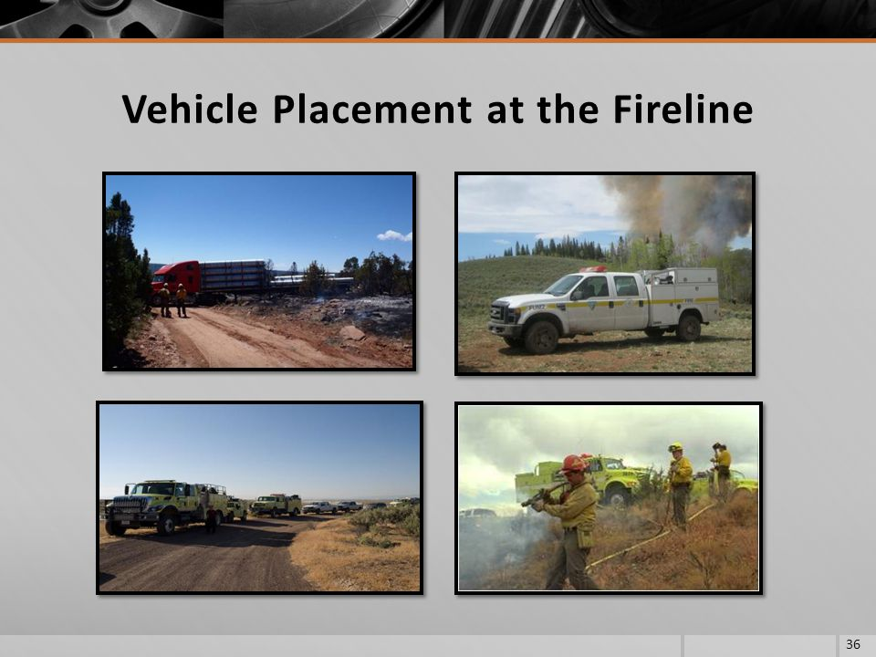 Vehicle Placement at the Fireline