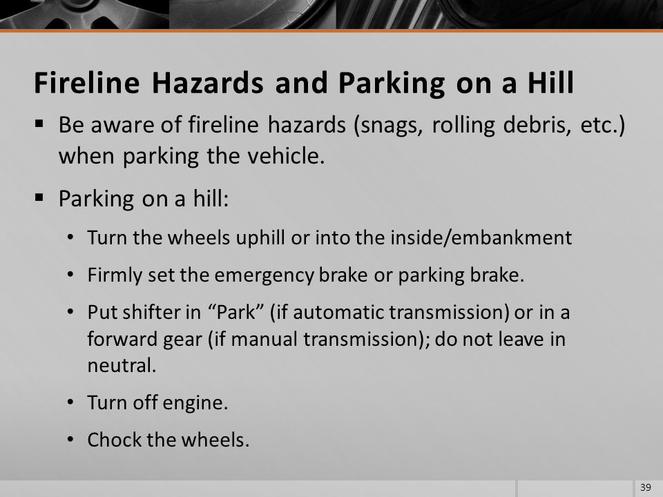 Fireline Hazards and Parking on a Hill