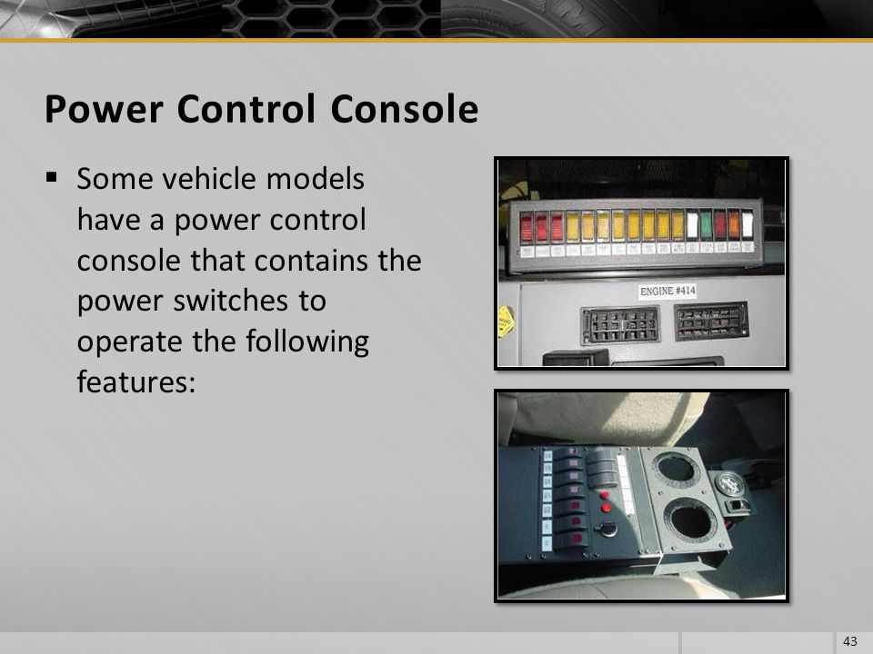 Power Control Console Some vehicle models have a power control console that contains the power switches to operate the following features: