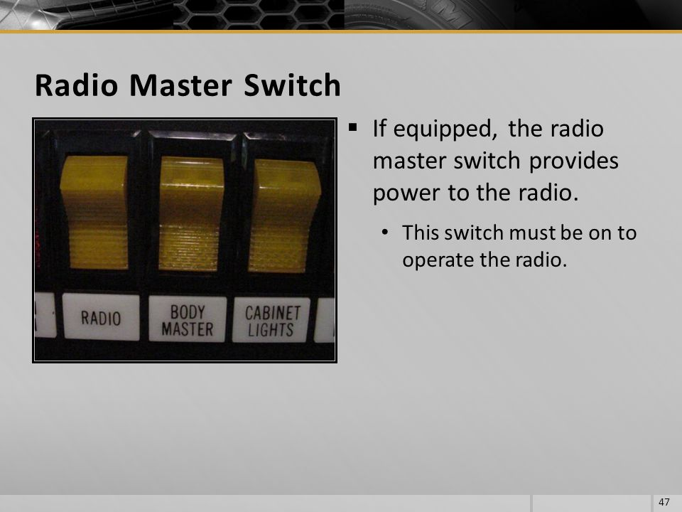 Radio Master Switch If equipped, the radio master switch provides power to the radio.