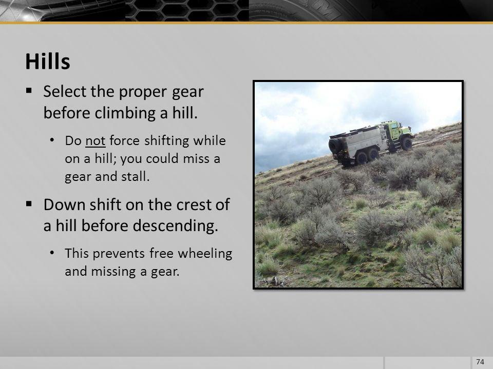Hills Select the proper gear before climbing a hill.