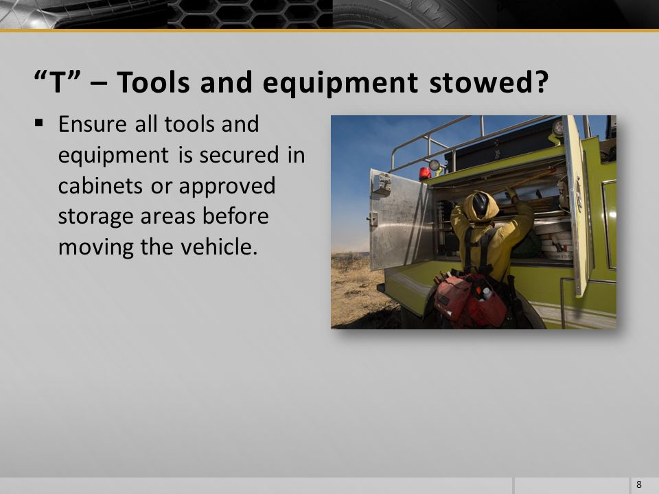 T – Tools and equipment stowed
