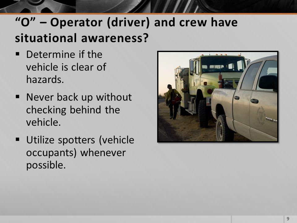 O – Operator (driver) and crew have situational awareness