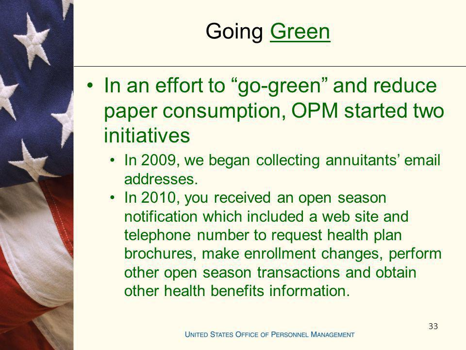 Going Green In an effort to go-green and reduce paper consumption, OPM started two initiatives.