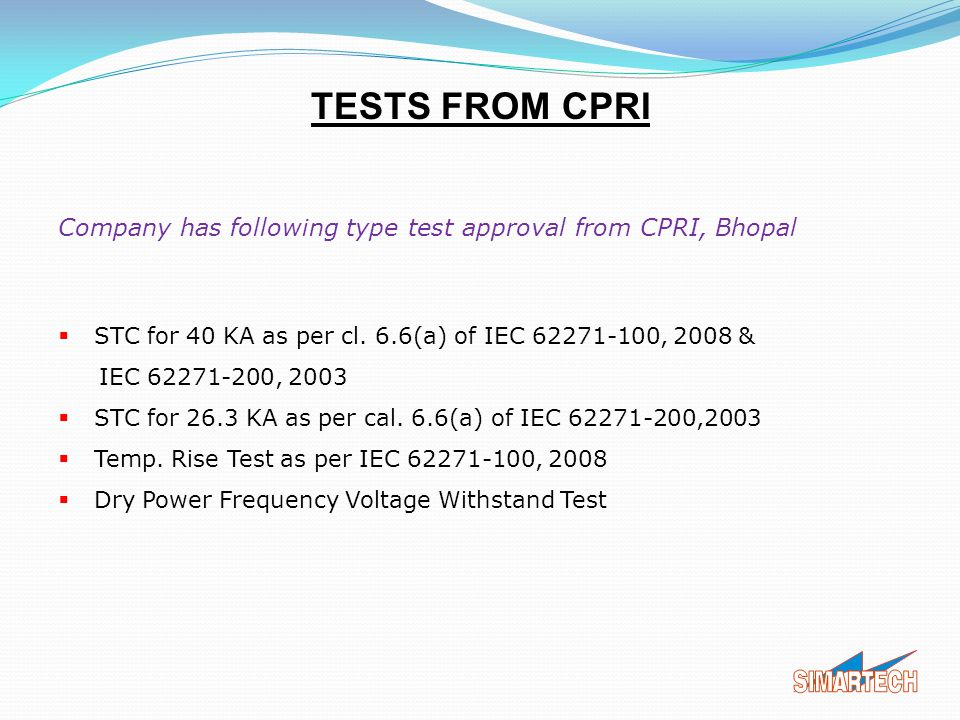 TESTS FROM CPRI Company has following type test approval from CPRI, Bhopal. STC for 40 KA as per cl. 6.6(a) of IEC 62271-100, 2008 &
