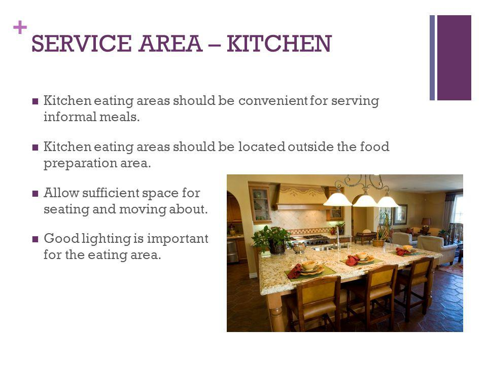 SERVICE AREA – KITCHEN Kitchen eating areas should be convenient for serving informal meals.