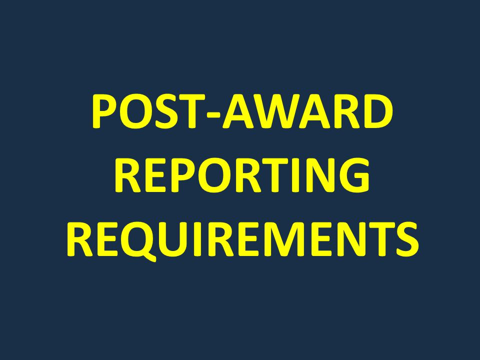 POST-AWARD REPORTING REQUIREMENTS