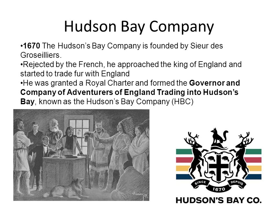 Hudson Bay Company 1670 The Hudson's Bay Company is founded by Sieur des Groseilliers.