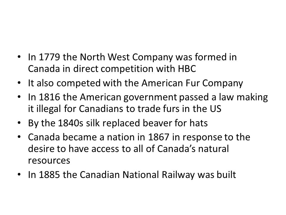 In 1779 the North West Company was formed in Canada in direct competition with HBC