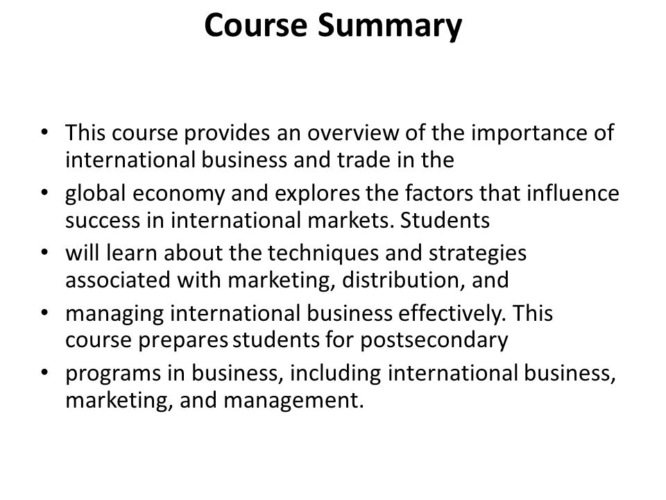 Course Summary This course provides an overview of the importance of international business and trade in the.