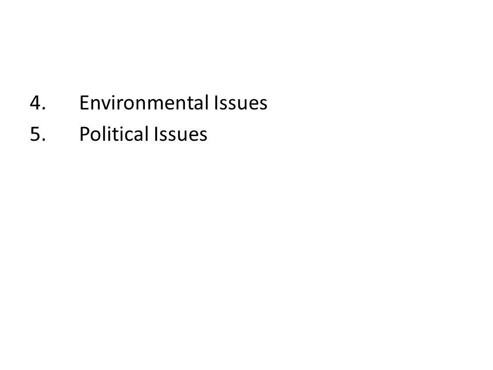 4. Environmental Issues 5. Political Issues