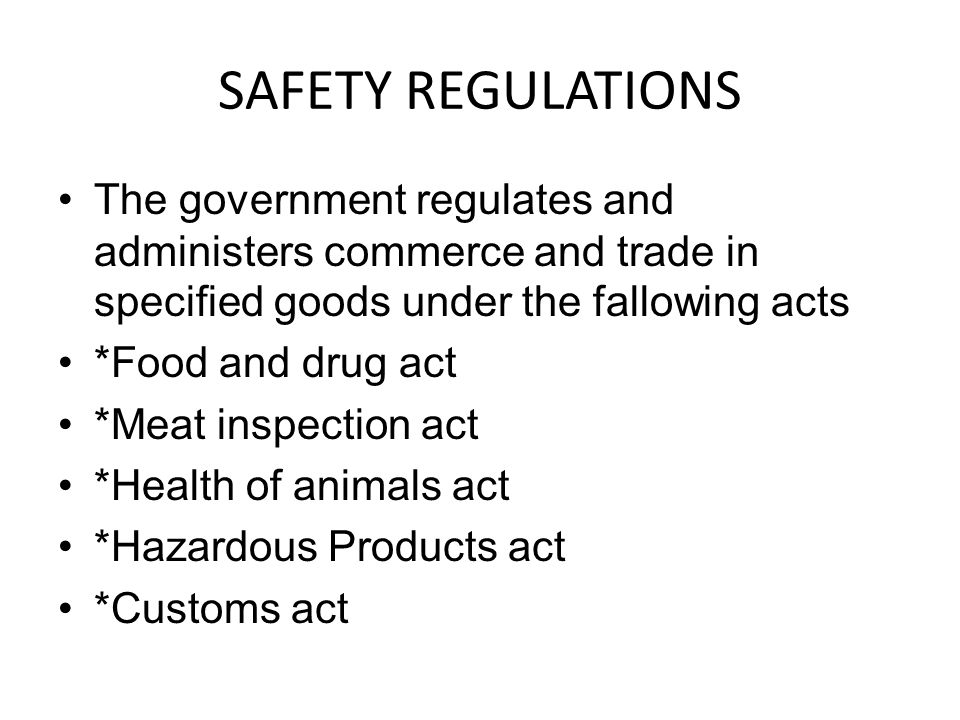 SAFETY REGULATIONS The government regulates and administers commerce and trade in specified goods under the fallowing acts.