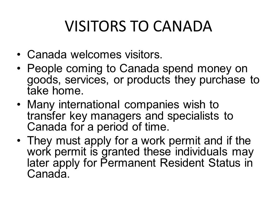 VISITORS TO CANADA Canada welcomes visitors.