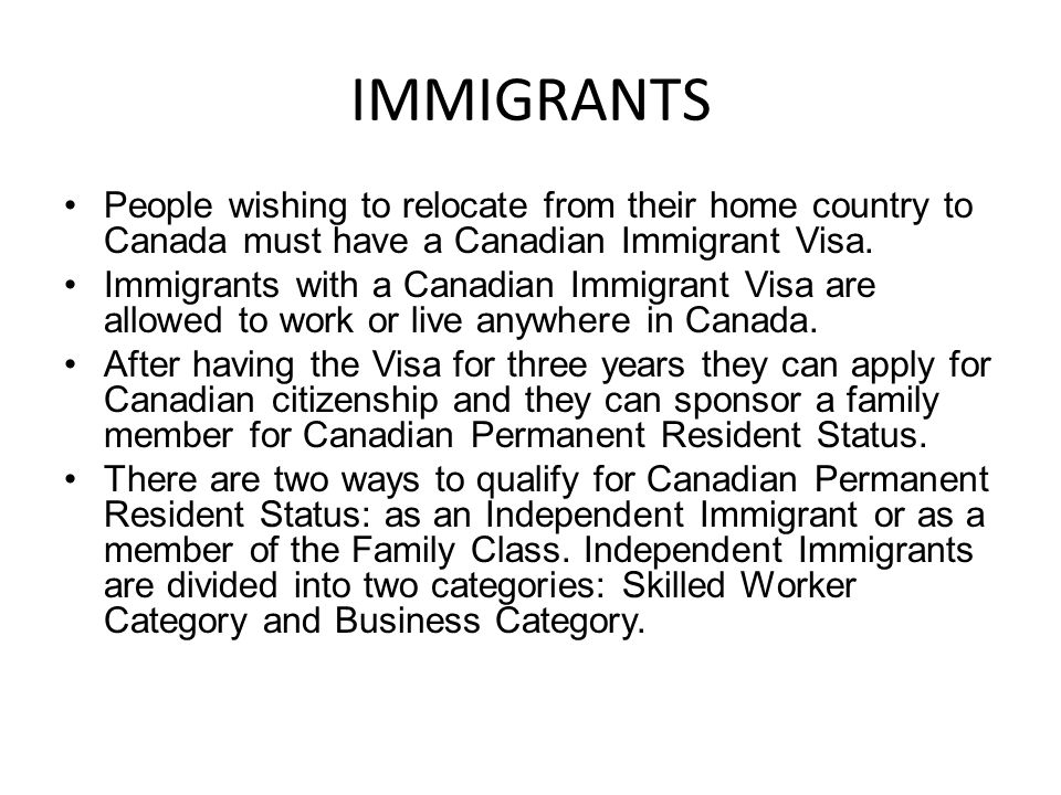 IMMIGRANTS People wishing to relocate from their home country to Canada must have a Canadian Immigrant Visa.