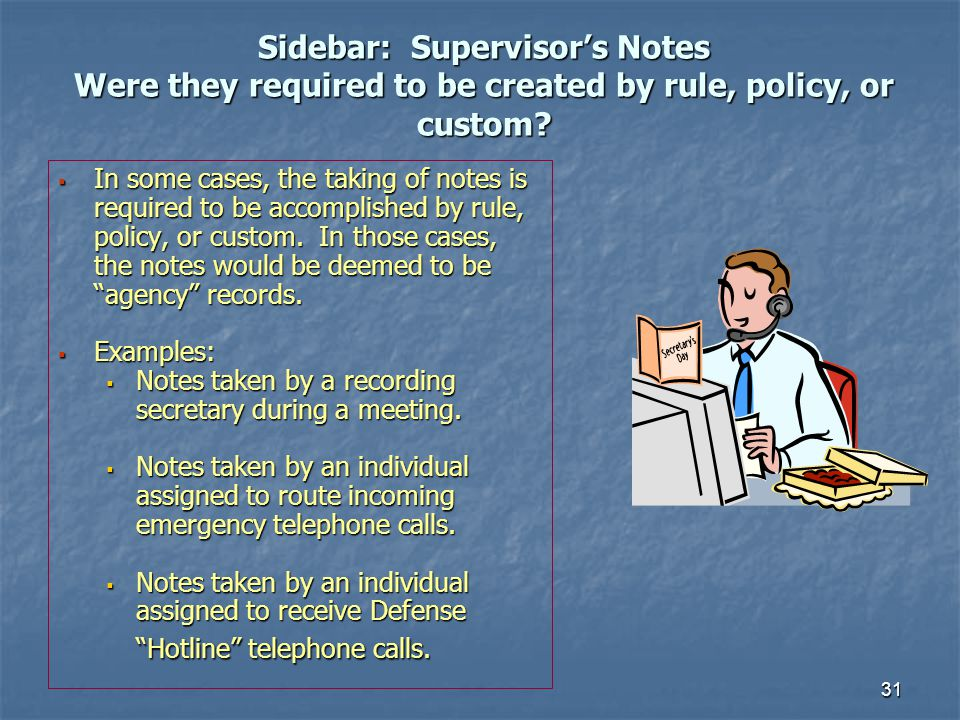 Sidebar: Supervisor's Notes Were they required to be created by rule, policy, or custom