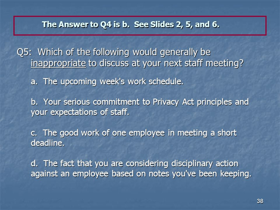 The Answer to Q4 is b. See Slides 2, 5, and 6.