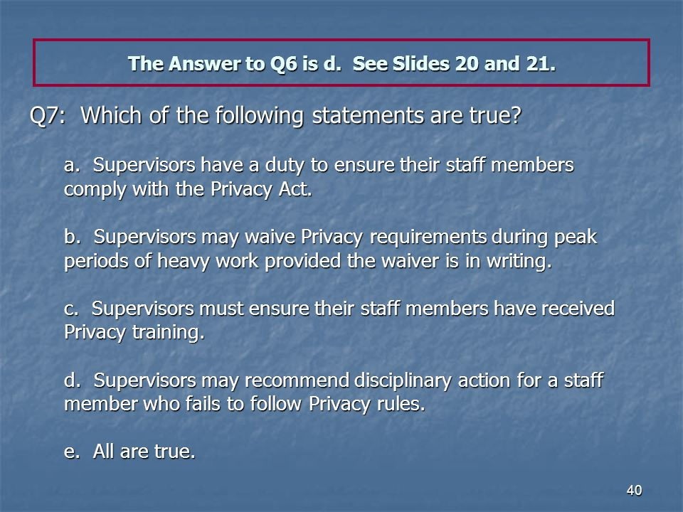 The Answer to Q6 is d. See Slides 20 and 21.