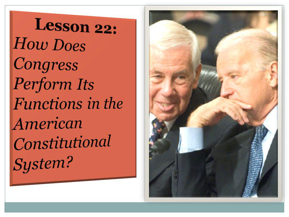 Lesson 22: How Does Congress Perform Its Functions in the American Constitutional System