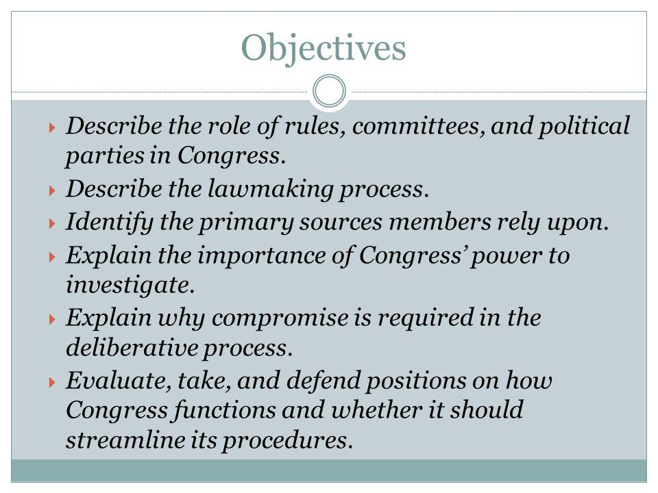 Objectives Describe the role of rules, committees, and political parties in Congress. Describe the lawmaking process.