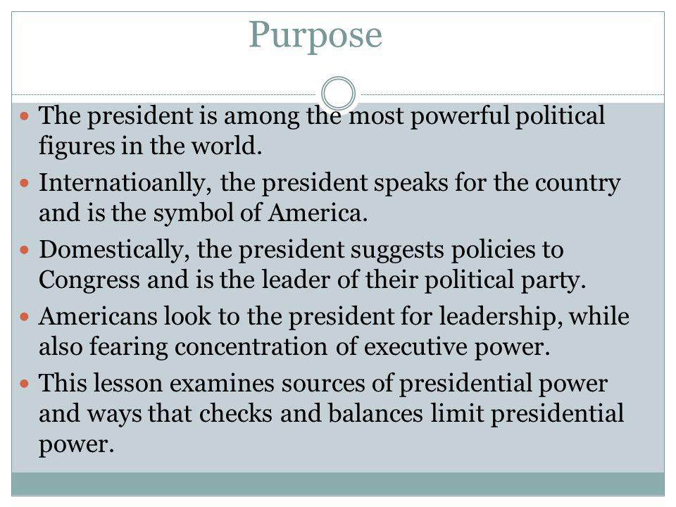 Purpose The president is among the most powerful political figures in the world.
