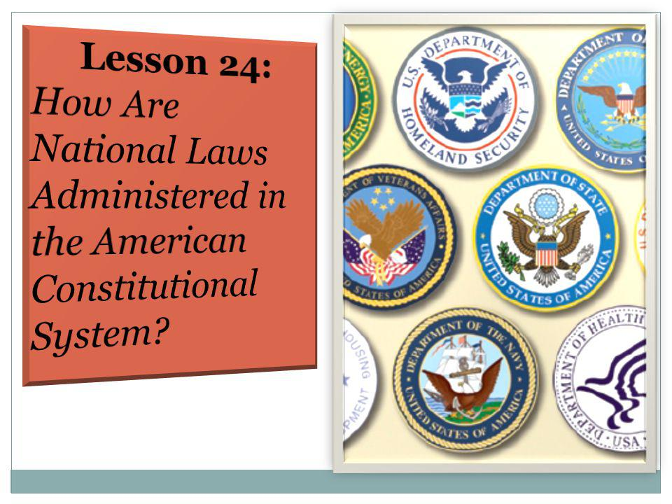 Lesson 24: How Are National Laws Administered in the American Constitutional System
