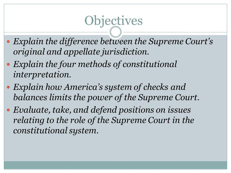Objectives Explain the difference between the Supreme Court's original and appellate jurisdiction.