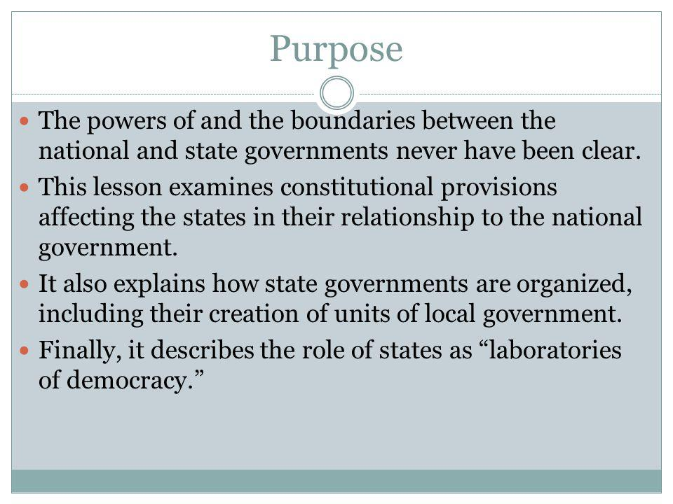 Purpose The powers of and the boundaries between the national and state governments never have been clear.