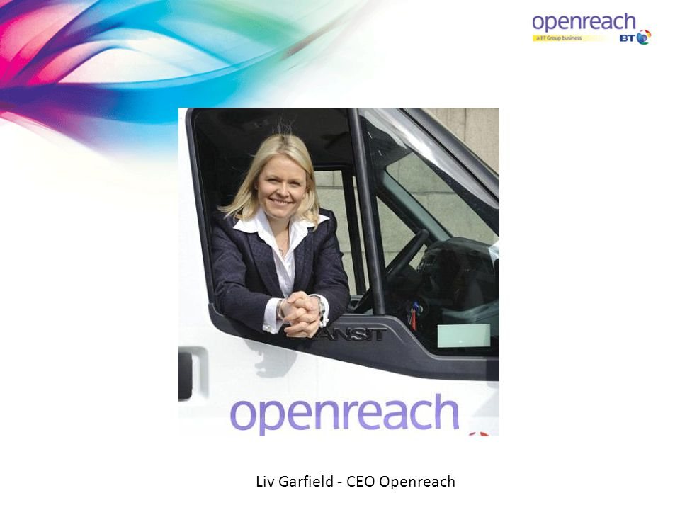 Liv Garfield - CEO Openreach