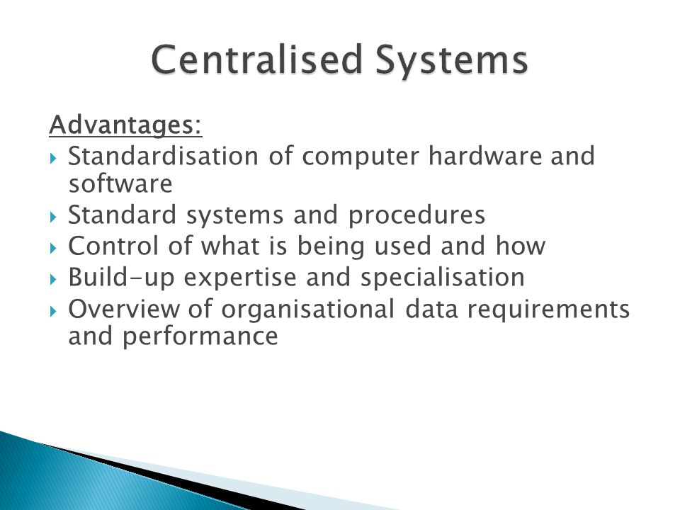 Centralised Systems Advantages: