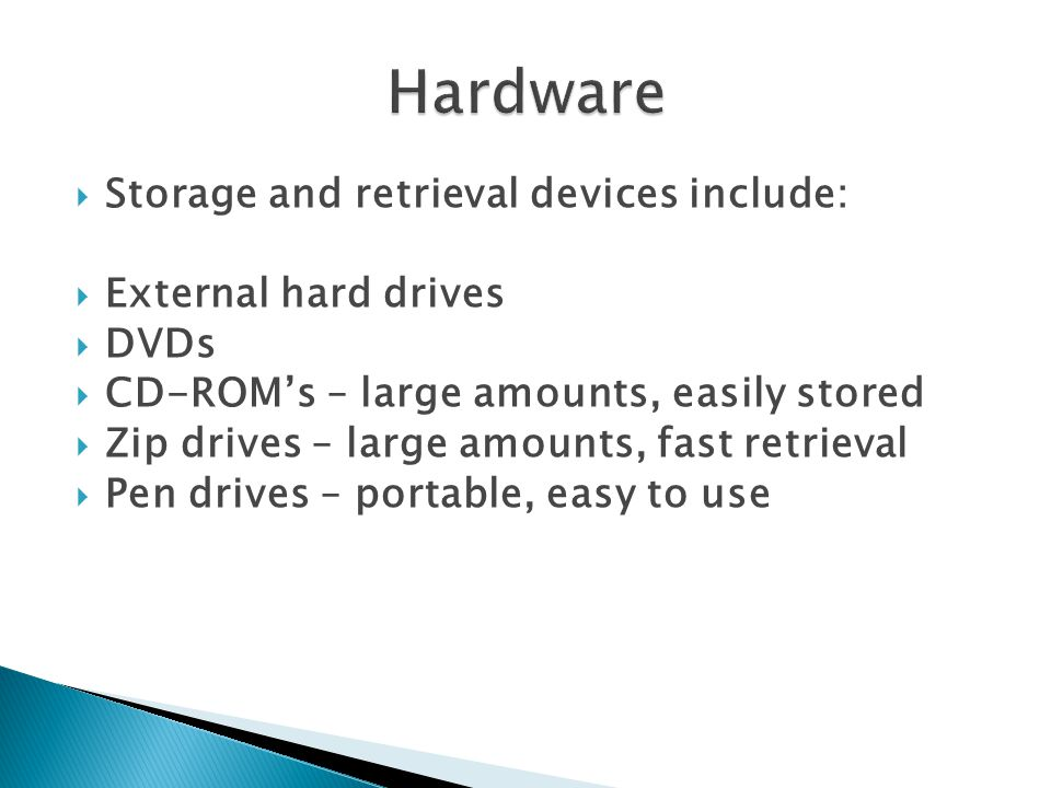 Hardware Storage and retrieval devices include: External hard drives