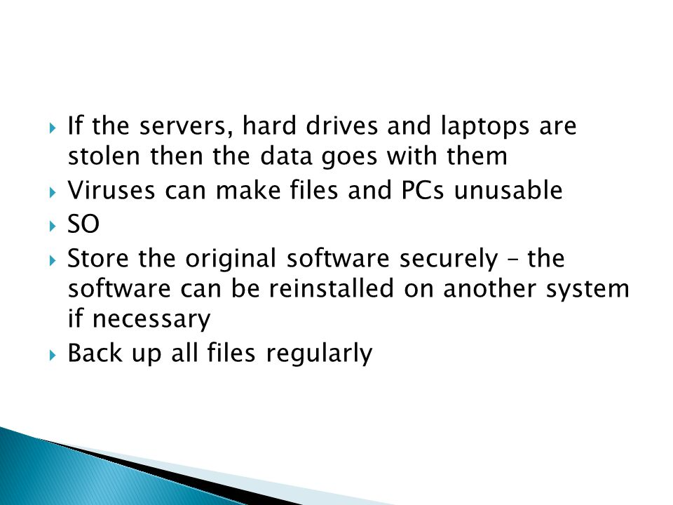 If the servers, hard drives and laptops are stolen then the data goes with them