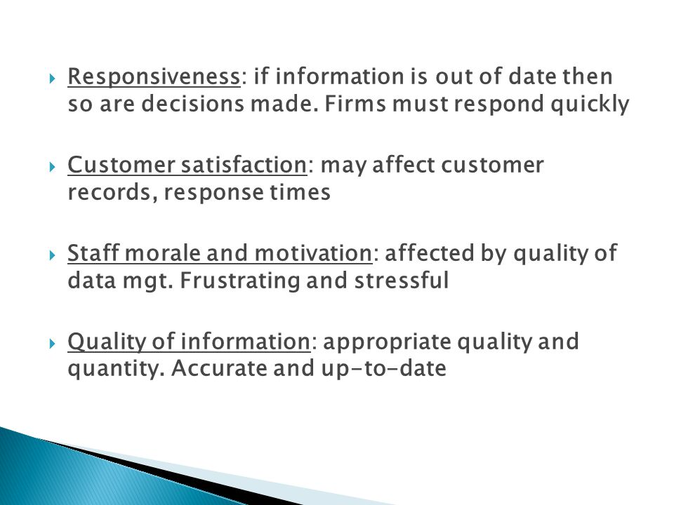 Responsiveness: if information is out of date then so are decisions made. Firms must respond quickly