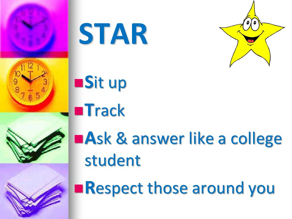 STAR Sit up Track Ask & answer like a college student