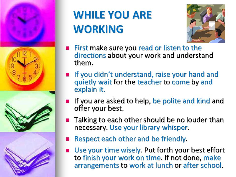 WHILE YOU ARE WORKING First make sure you read or listen to the directions about your work and understand them.