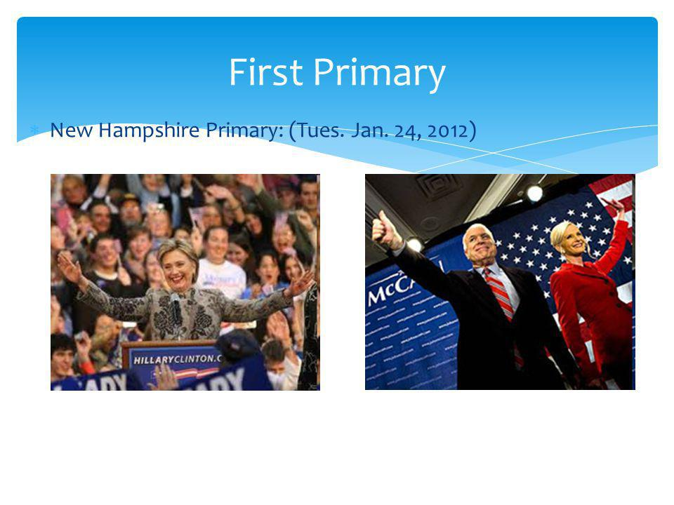 First Primary New Hampshire Primary: (Tues. Jan. 24, 2012)