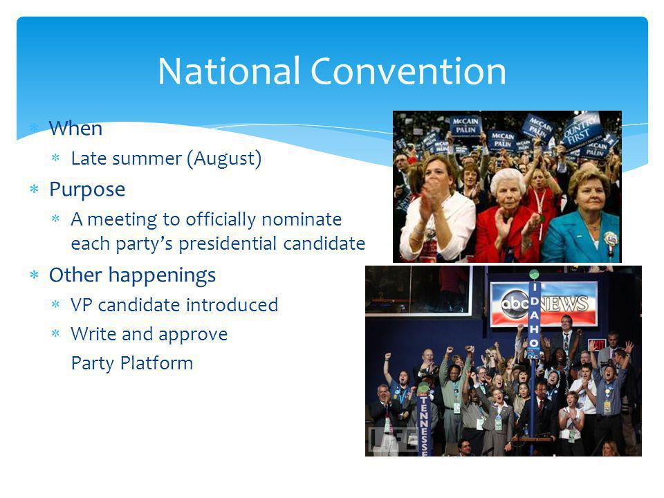 National Convention When Purpose Other happenings Late summer (August)